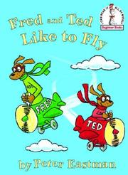 Cover of: Fred and Ted like to fly (Beginner Books(R)) | Peter Anthony Eastman