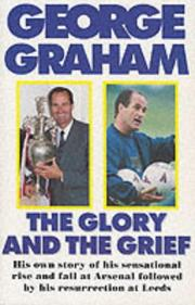 Cover of: The Glory and the Grief by George Graham