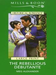 Cover of: The Rebellious Debutante | Meg Alexander