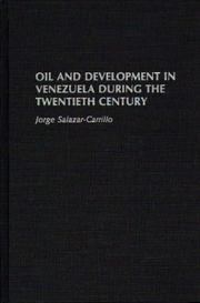 Cover of: Oil and development in Venezuela during the twentieth century | Jorge Salazar-Carrillo