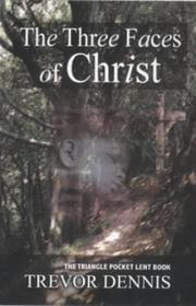 Cover of: The Three Faces of Christ | Trevor Dennis