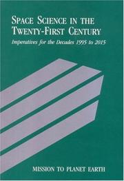 Cover of: Mission to Planet Earth: Space Science in the Twenty-First Century -- Imperatives for the Decades 1995 to 2015 (<i>Space Science in the Twenty-First Century: ... for the Decades 1995 to 2015</i>: A Series) | National Research Council.