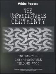 Cover of: White Papers the Unpredictable Certainty Information Infrastructure Through 2000 | National Research Council.