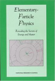 Cover of: Elementary-Particle Physics: Revealing the Secrets of Energy and Matter (<i>Physics in a New Era:</i> A Series) | National Research Council.