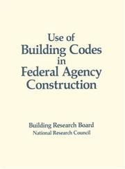 Cover of: Use of Building Codes in Federal Agency Construction | National Research Council.