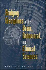 Cover of: Bridging disciplines in the brain, behavioral, and clinical sciences | Institute of Medicine (U.S.). Committee on Building Bridges in the Brain, Behavioral, and Clinical Sciences.