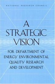 Cover of: A strategic vision for Department of Energy environmental quality research and development | National Research Council (U.S.). Committee on Building a Long-Term Environmental Quality Research and Development Program in the Department of Energy.
