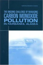 Cover of: The Ongoing Challenge of Managing Carbon Monoxide Pollution in Fairbanks, Alaska | National Research Council.