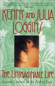 Cover of: The Unimaginable Life by Kenny and Julia Loggins