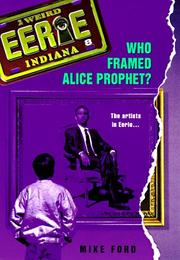 Cover of: Who Framed Alice Prophet? (Eerie, Indiana) | Mike Ford