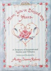 Cover of: Mom, You've Blessed My Heart by Audrey Jeanne Roberts