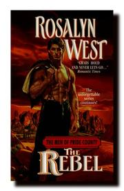 Cover of: The Rebel (The Men of Pride County Series, #3) | Rosalyn West
