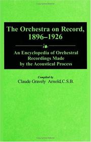 Cover of: The orchestra on record, 1896-1926 | Claude G. Arnold