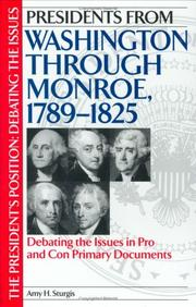 Cover of: Presidents from Washington through Monroe, 1789-1825: Debating the Issues in Pro and Con Primary Documents (The President's Position: Debating the Issues) | Amy H. Sturgis