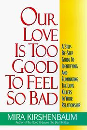 Cover of: Our Love Is Too Good to Feel So Bad by Mira Kirshenbaum
