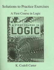 Cover of: A First Course in Logic Solutions to Practice Exercises | K. Codell Carter