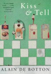 Cover of: Kiss and Tell | Alain de Botton