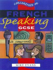 Cover of: Concentrate on French Speaking for GCSE (Concentrate on) | Mike Evans