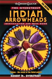 Cover of: The Overstreet Indian Arrowheads Identification And Price Guide, 6th Edition (Official Overstreet Indian Arrowhead Identification and Price Guide) | Robert M. Overstreet