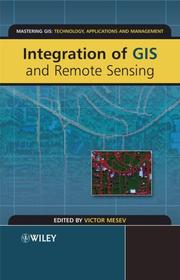 Cover of: Integration of GIS and Remote Sensing (Mastering GIS: Technol, Applications & Mgmnt) | Victor Mesev