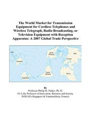 Cover of: The World Market for Transmission Equipment for Cordless Telephones and Wireless Telegraph, Radio Broadcasting, or Television Equipment with Reception Apparatus by Philip M. Parker