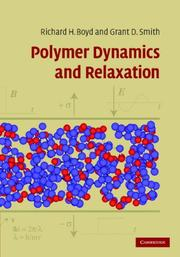 Cover of: Polymer dynamics and relaxation | Richard Boyd, Grant Smith