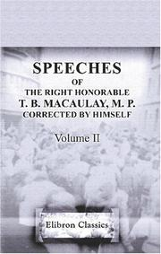 Cover of: Speeches of the Right Honorable T. B. Macaulay, M. P. Corrected by himself | Thomas Babington Macaulay