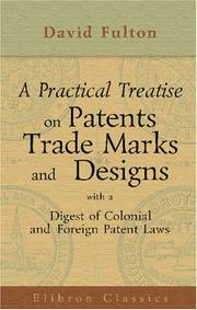 Cover of: A Practical Treatise on Patents, Trade Marks and Designs, with a Digest of Colonial and Foreign Patent Laws by David Fulton