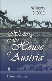 Cover of: History of the House of Austria: From the Foundation of the Monarchy by Rhodolph of Hapsburgh, to the Death of Leopold the Second by William Coxe