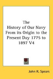 Cover of: The History of Our Navy From its Origin to the Present Day 1775 to 1897 V4 | John R. Spears