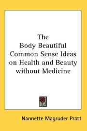 Cover of: The Body Beautiful Common Sense Ideas on Health and Beauty without Medicine | Nannette Magruder Pratt