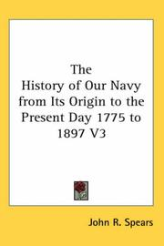 Cover of: The History of Our Navy from Its Origin to the Present Day 1775 to 1897 V3 by John R. Spears