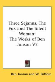 Cover of: Three Sejanus, the Fox And the Silent Woman | Ben Jonson
