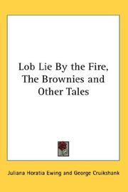Cover of: Lob Lie By the Fire, The Brownies and Other Tales | Juliana Horatia Gatty Ewing
