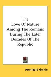 Cover of: The Love Of Nature Among The Romans During The Later Decades Of The Republic | Archibald Geikie