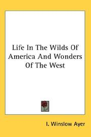 Cover of: Life In The Wilds Of America And Wonders Of The West | I. Winslow Ayer