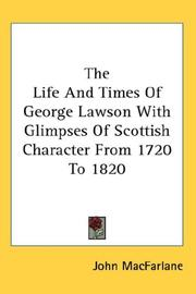 Cover of: The Life And Times Of George Lawson With Glimpses Of Scottish Character From 1720 To 1820 | MacFarlane, John
