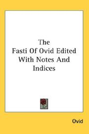 Cover of: The Fasti Of Ovid Edited With Notes And Indices | Ovid