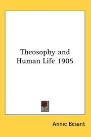 Cover of: Theosophy and Human Life 1905 | Annie Wood Besant
