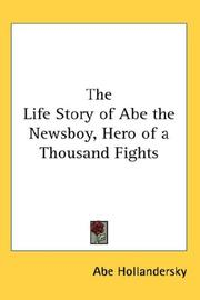 Cover of: The Life Story of Abe the Newsboy, Hero of a Thousand Fights | Abe Hollandersky
