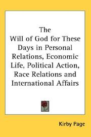 Cover of: The Will of God for These Days in Personal Relations, Economic Life, Political Action, Race Relations and International Affairs | Kirby Page