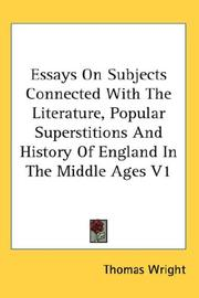 Cover of: Essays On Subjects Connected With The Literature, Popular Superstitions And History Of England In The Middle Ages V1 by Thomas Wright