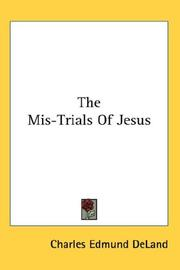 Cover of: The mis-trials of Jesus | Charles Edmund DeLand