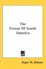 Cover of: The Future Of South America | Roger W. Babson