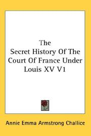 Cover of: The Secret History Of The Court Of France Under Louis XV V1 | Annie Emma Armstrong Challice