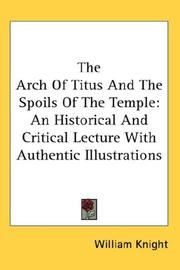 Cover of: The Arch Of Titus And The Spoils Of The Temple | William Knight