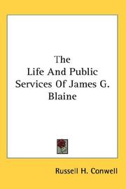 Cover of: The Life And Public Services Of James G. Blaine | Russell Herman Conwell