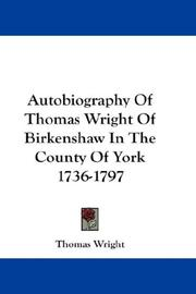 Cover of: Autobiography Of Thomas Wright Of Birkenshaw In The County Of York 1736-1797 by Thomas Wright