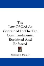 Cover of: The Law Of God As Contained In The Ten Commandments, Explained And Enforced | William S. Plumer