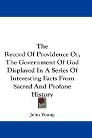 Cover of: The Record Of Providence Or, The Government Of God Displayed In A Series Of Interesting Facts From Sacred And Profane History | John Young